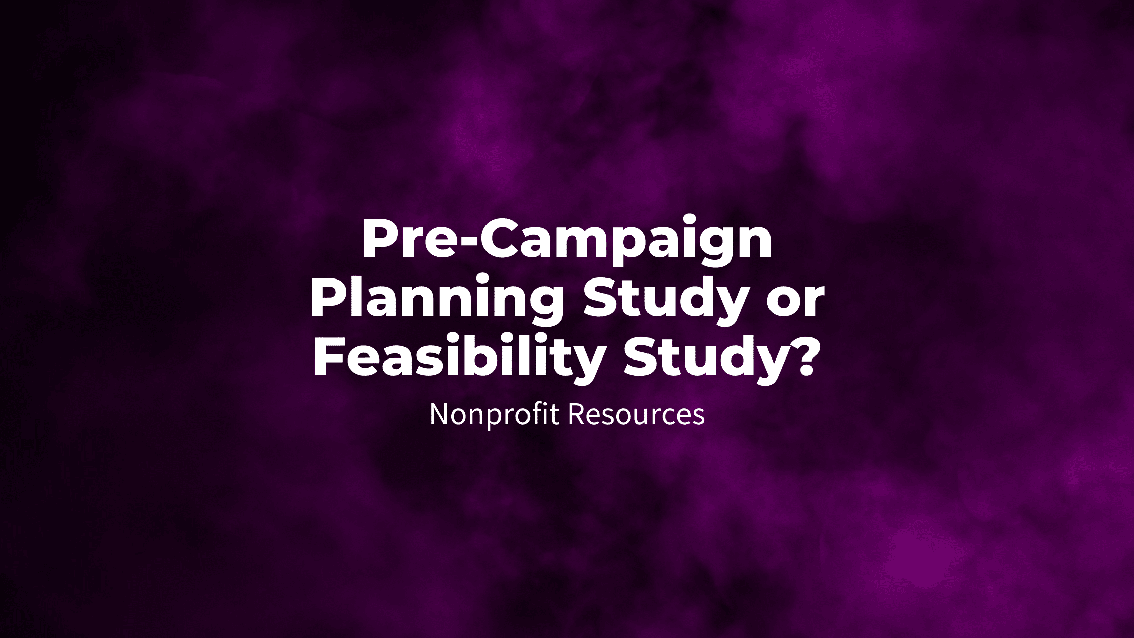 Pre-Campaign Planning Study or Feasibility Study