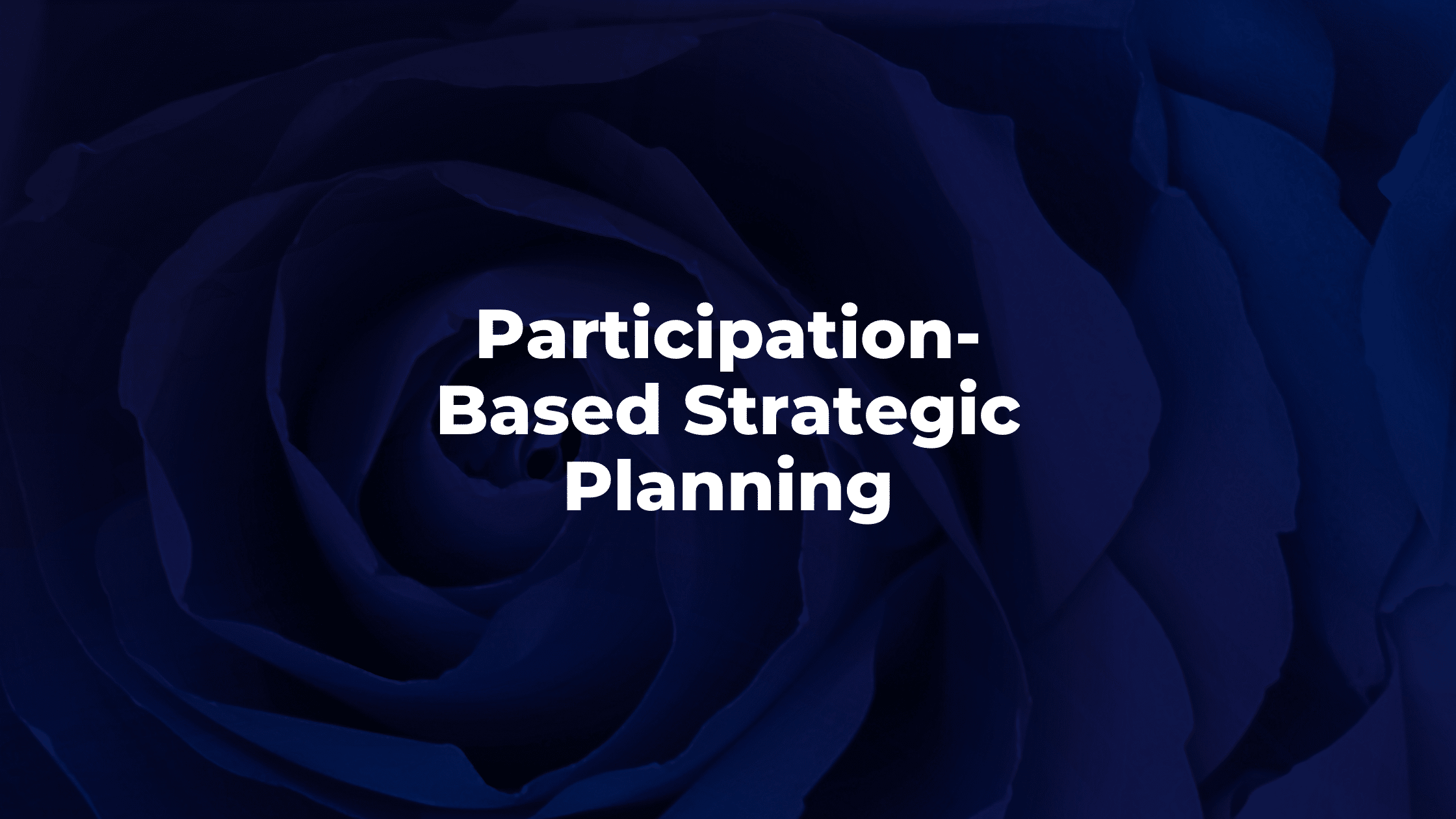 Why Participation-Based Strategic Planning is Essential