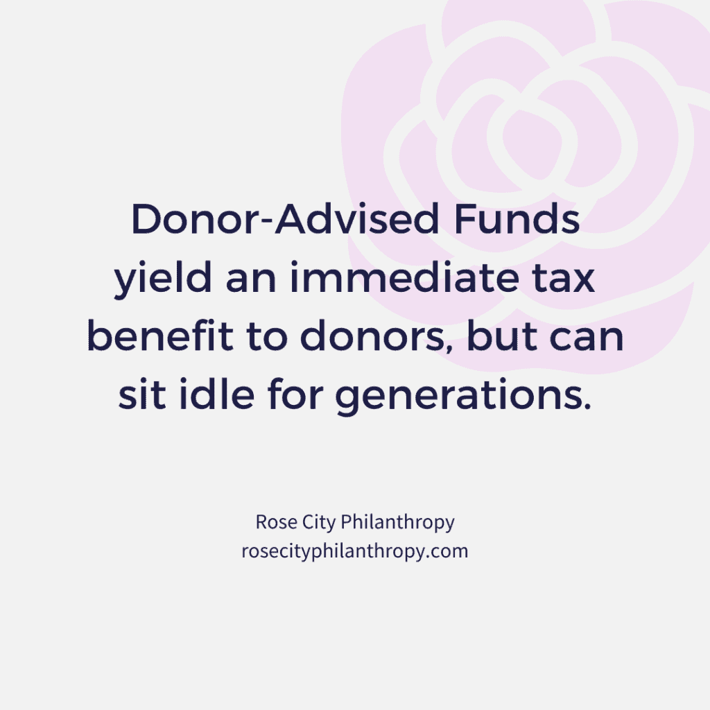 Donor-Advised Funds yield an immediate tax benefit to donors, but can sit idle for generations.