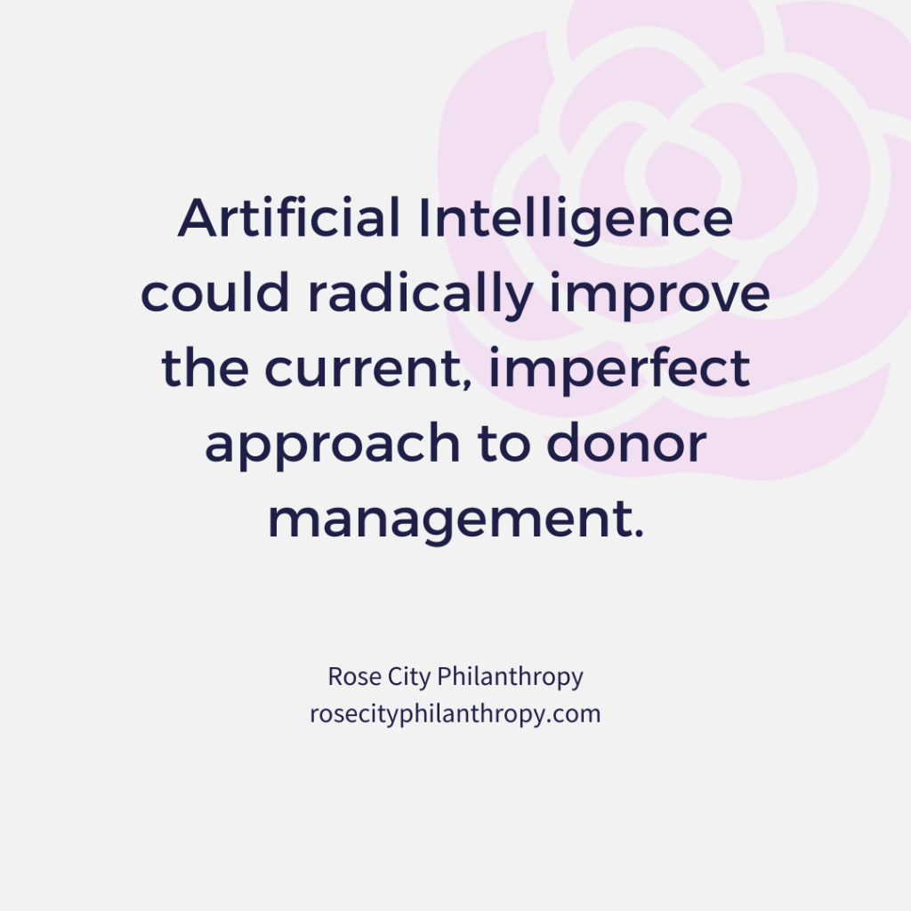 Artificial Intelligence could radically improve the current, imperfect approach to donor management.
