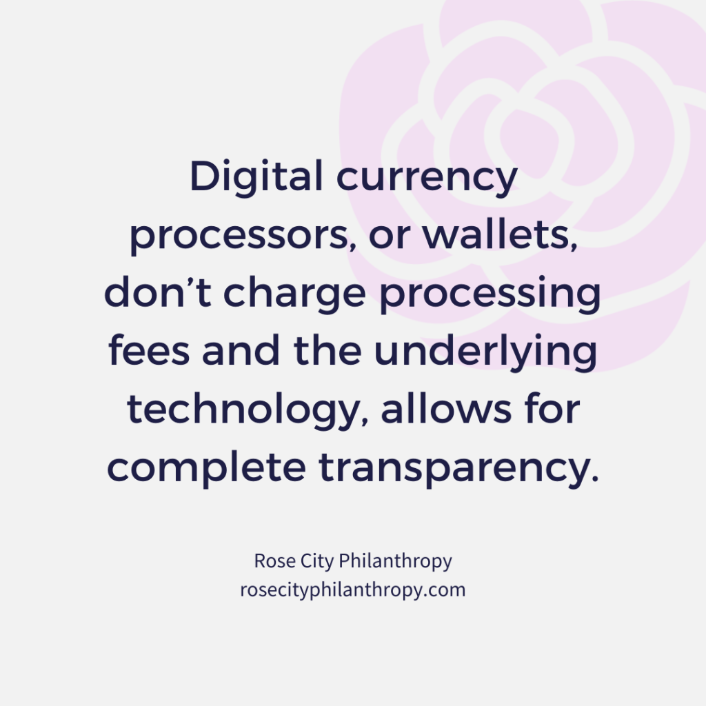 Digital currency processors, or wallets, don't charge processing fees and the underlying technology, known as blockchain, allows for complete transparency.