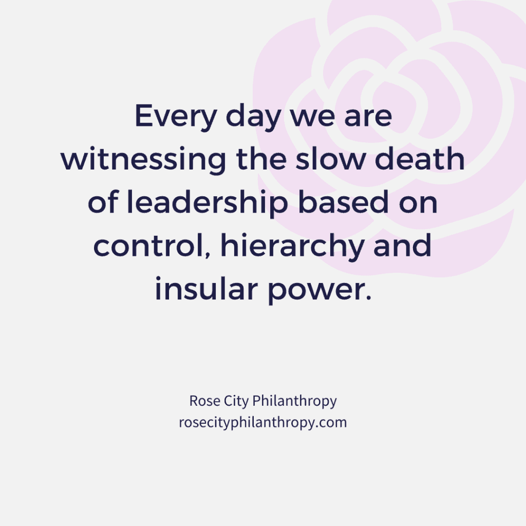 Every day we are witnessing the slow death of leadership based on control, hierarchy and insular power.