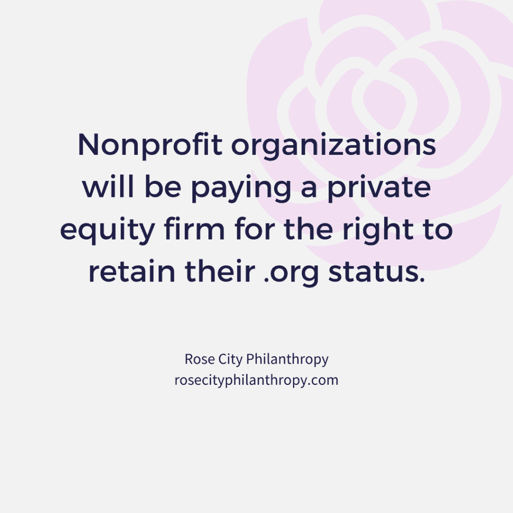 Nonprofit organizations will be paying a private equity firm for the right to retain their .org status.