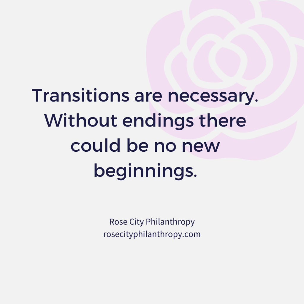 Transitions are necessary. Without endings there could be no new beginnings.